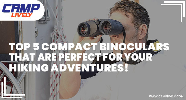 Top 5 Compact Binoculars That Are Perfect for Your Hiking Adventures!