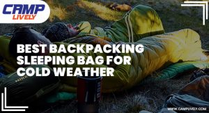 Best Backpacking Sleeping Bag for Cold Weather