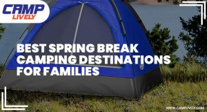 Best Spring Break Camping Destinations for Families