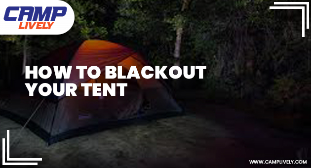 How To Blackout Your Tent
