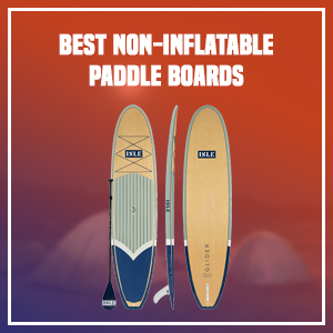 Best Non-Inflatable Paddle Boards