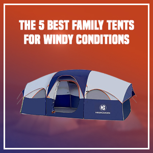 The 5 Best Family Tents for Windy Conditions