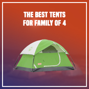 The Best Tents for Family of 4