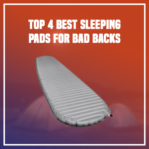 Top 4 Best Sleeping Pads for Bad Backs
