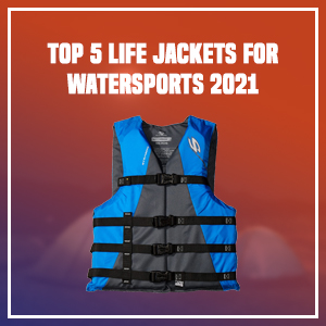 Top 5 Life Jackets for Watersports 2021