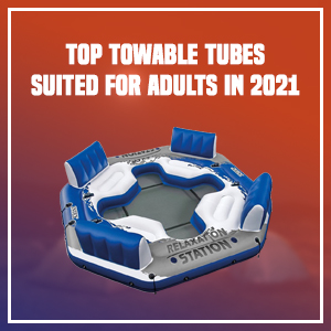Top Towable Tubes Suited For Adults In 2021